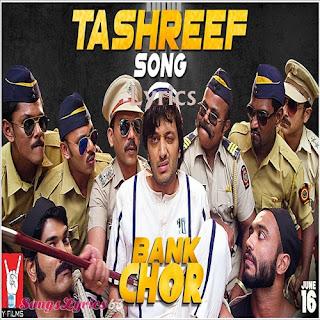 Tashreef Lyrics Bank Chor [2017]