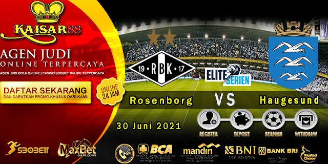 Prediksi Bola Terpercaya Liga Norway Rosenborg vs Haugesund 30 Juni 2021
