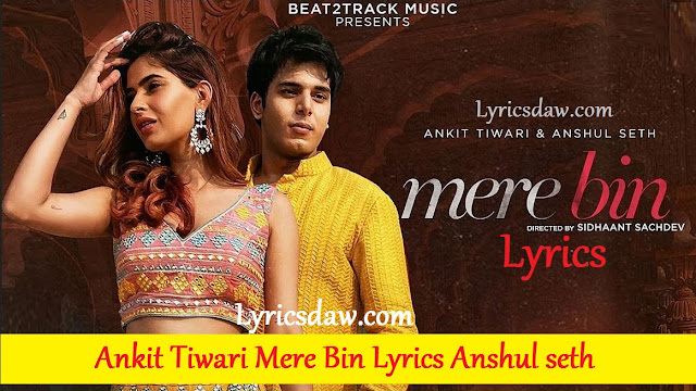 Ankit Tiwari Mere Bin Lyrics Anshul seth