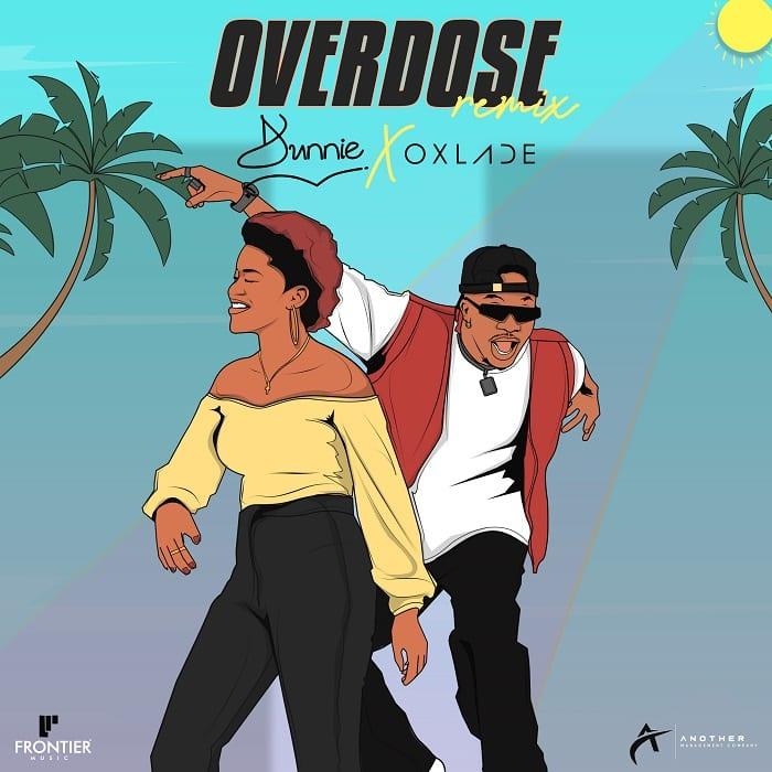 """Dunnie – """"Overdose remix"""" feat. Oxlade"""