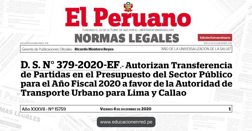 D. S. N° 379-2020-EF.- Autorizan Transferencia de Partidas en el Presupuesto del Sector Público para el Año Fiscal 2020 a favor de la Autoridad de Transporte Urbano para Lima y Callao