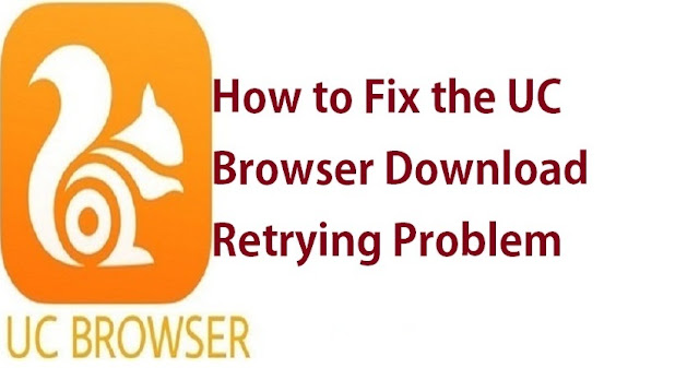 how to fix the uc browser download retrying problem in an