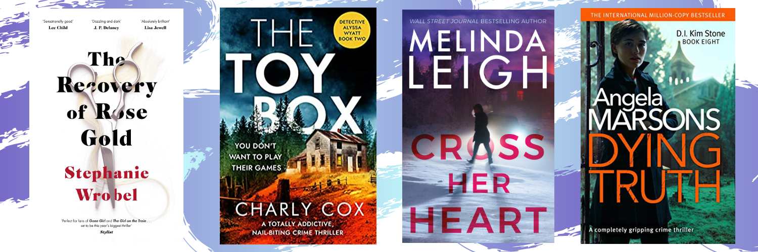 The covers of 4 great books, The recovery of rose gold, The Toybox, Cross her heart and Dying truth