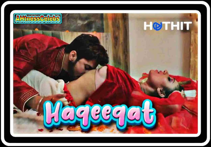 Haqeeqat (2021) - HotHit Originals Hindi Hot Short Film