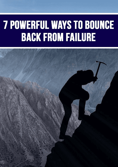 7 powerful ways to help you bounce back from failure.