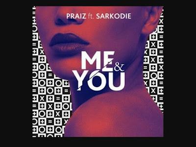 Music: Praiz ft Sarkodie  - Me and You (throwback songs)