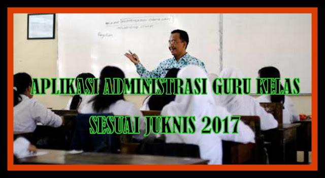 Aplikasi Administrasi Guru Kelas Lengkap Sesuai Juknis 2017