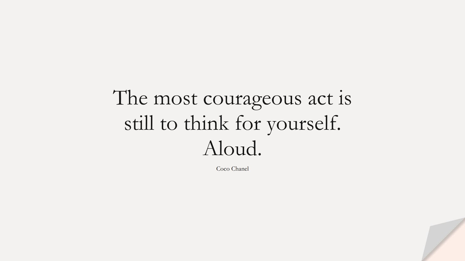 The most courageous act is still to think for yourself. Aloud. (Coco Chanel);  #InspirationalQuotes