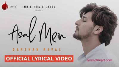 Asal Mein Lyrics | Darshan Raval