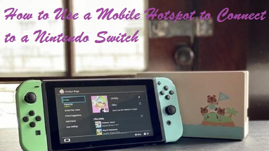 How to Use a Mobile Hotspot to Connect to a Nintendo Switch