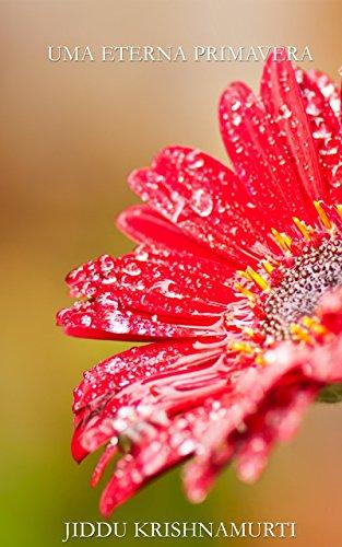 Uma Eterna Primavera: Krishnamurti em Rajghat - Jiddu Krishnamurti