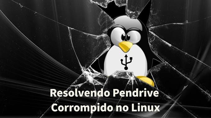 Resolvendo PENDRIVE CORROMPIDO no Linux
