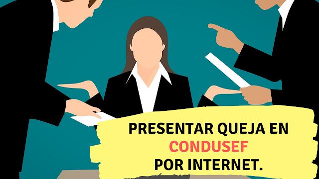 presentar queja en condusef por internet