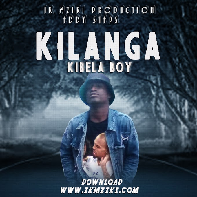 AUDIO | KIBELA BOY - KILANGA | DOWNLOAD NOW