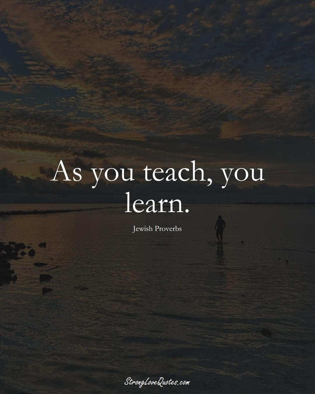 As you teach, you learn. (Jewish Sayings);  #aVarietyofCulturesSayings