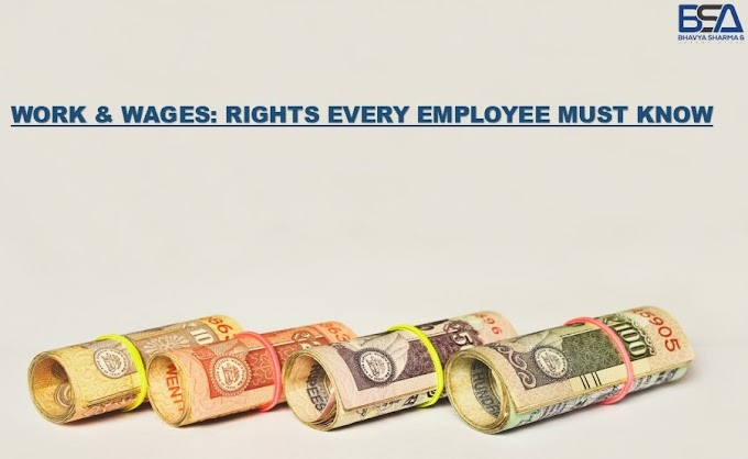 Work & Wages: Rights every Employee must know | Bhavya Sharma & Associates