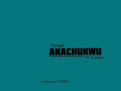 Tfresh x Icekhid - Akachukwu