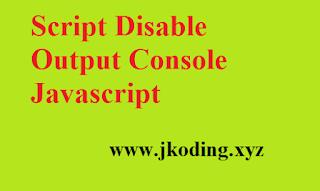 Script Disable Output Console Javascript