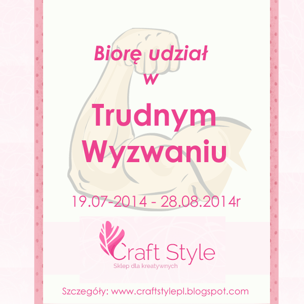 http://www.craftstylepl.blogspot.com/2014/07/piaty-element-trudne-wyzwania-craft.html