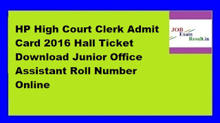 HP High Court Clerk Admit Card 2016 Hall Ticket Download Junior Office Assistant Roll Number Online