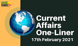 Current Affairs One-Liner: 17th February 2021