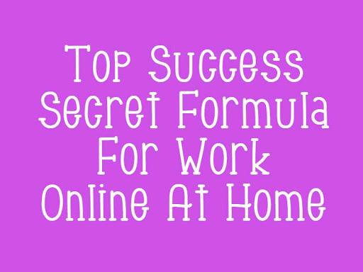 Top Success Secret Formula For Work Online At Home