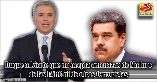 Duque advierte que no acepta amenazas de Maduro, de las FARC ni de otros terroristas