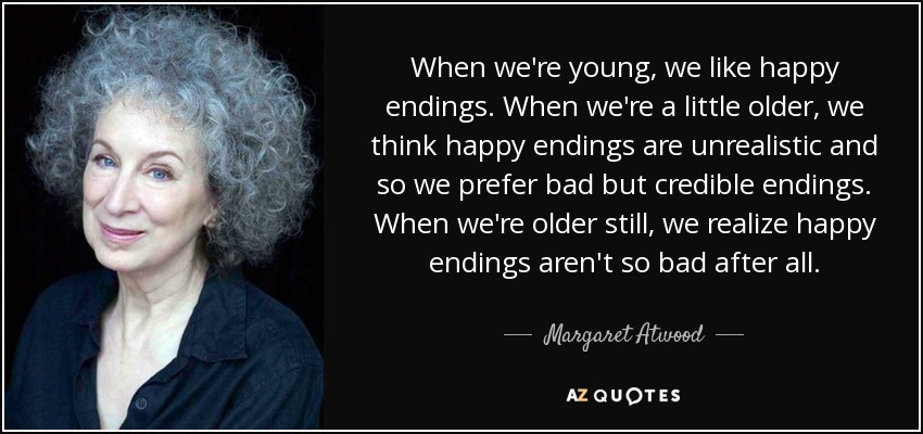 margaret atwoods happy endings a metafictional story Similar source: happy endings margaret atwood atwood wrote six different versions of the events that occur between john and mary sub story b makes for a more interesting tale for most readers, or if it was made into a movie/tv show viewers atwood's scenario b makes for a more interesting.