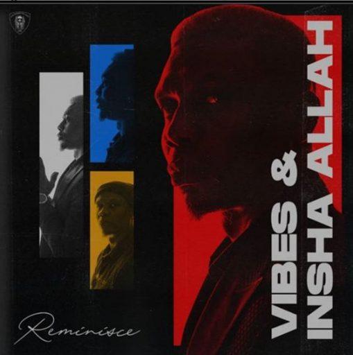[MUSIC] REMINISCE_VIBES N INSHA ALLAH(ALBUM)