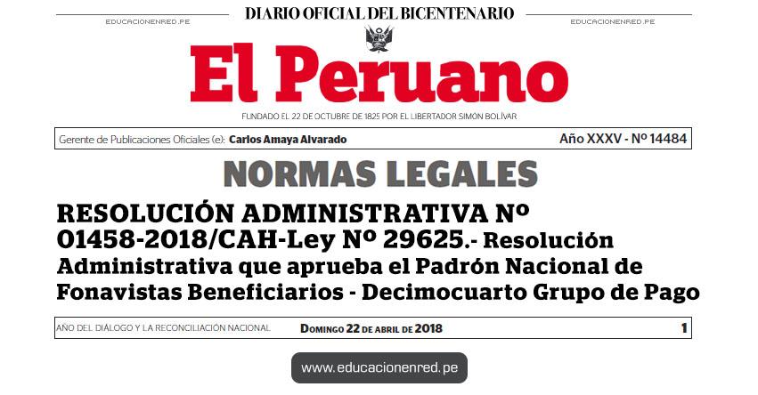 RES. Nº 01458-2018/CAH-Ley Nº 29625 - Resolución Administrativa que aprueba el Padrón Nacional de Fonavistas Beneficiarios - Decimocuarto Grupo de Pago - www.fonavi-st.gob.pe