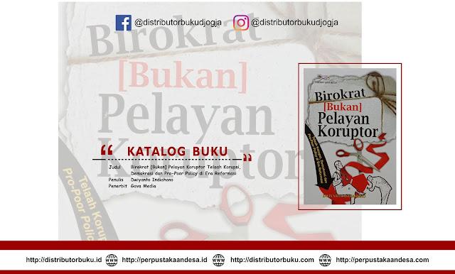 Birokrat [Bukan] Pelayan Koruptor Telaah Korupsi, Demokrasi dan   Pro-Poor Policy di Era Reformasi