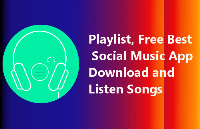 Playlist, Free Best Social Music App [Listen Top 1 Songs]