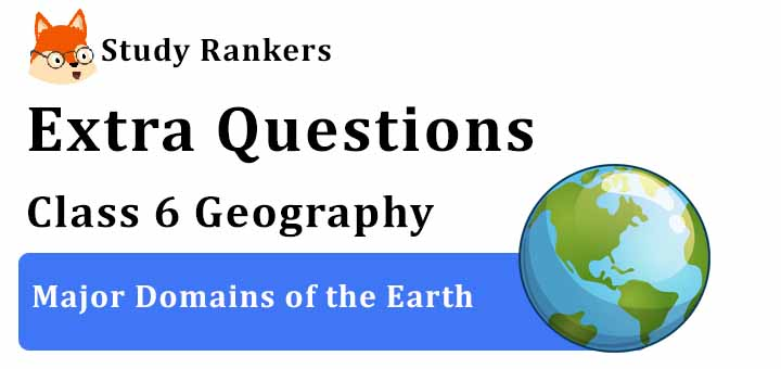 Major Domains of the Earth Extra Questions Chapter 5 Class 6 Geography