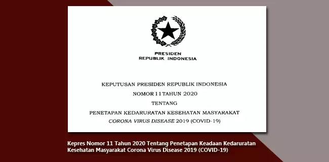 Kepres Nomor 11 Tahun 2020 Tentang Penetapan Keadaan Kedaruratan Kesehatan Masyarakat Corona Virus Disease 2019 (COVID-19)