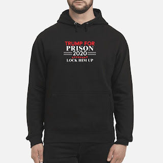 Trump For Prison 2020 Lock Him Up Shirt 4