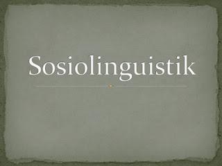 Pengertian Sosiolinguistik dan Aktualisasinya