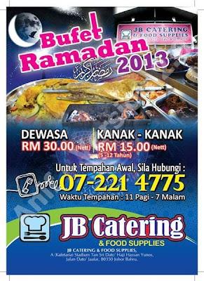 JB Catering & Food Supplies   Bufet Ramadan 2013  Dewasa RM30 nett  Kanak-kanak RM15 nett  Untuk tempahan :07 221 4775