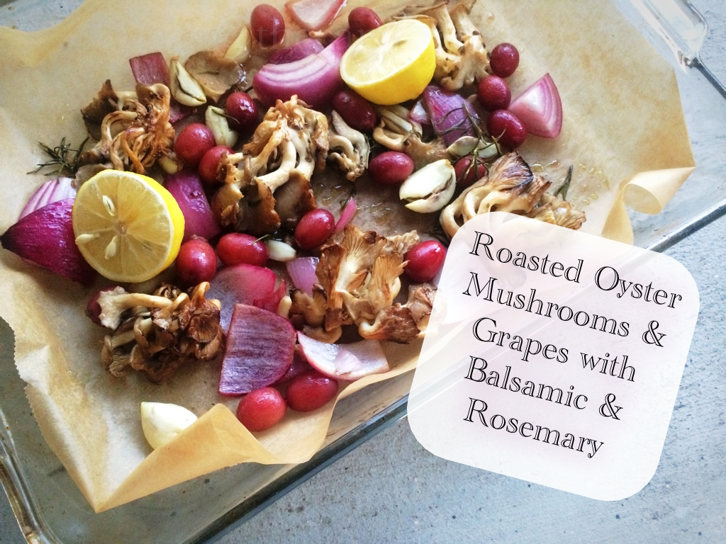 The Canary Files: Roasted Oyster Mushrooms & Grapes with Balsamic