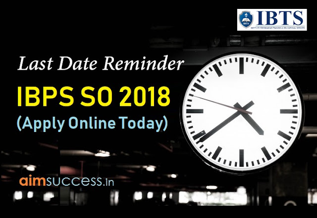 Last Day Reminder for IBPS SO 2018 (Apply Online Today)