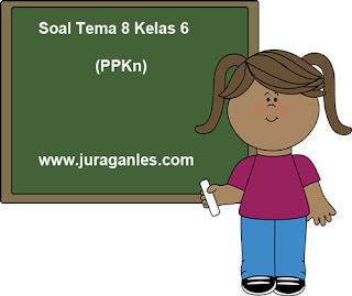 Contoh Soal Tematik Kelas 6 Tema 8 (PPKn) dan Kunci Jawaban