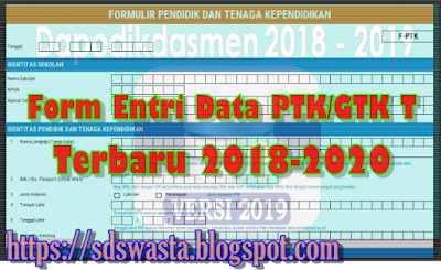 Download Form Entri Data PTK/GTK Terbaru 2018-2020 - SD SWASTA