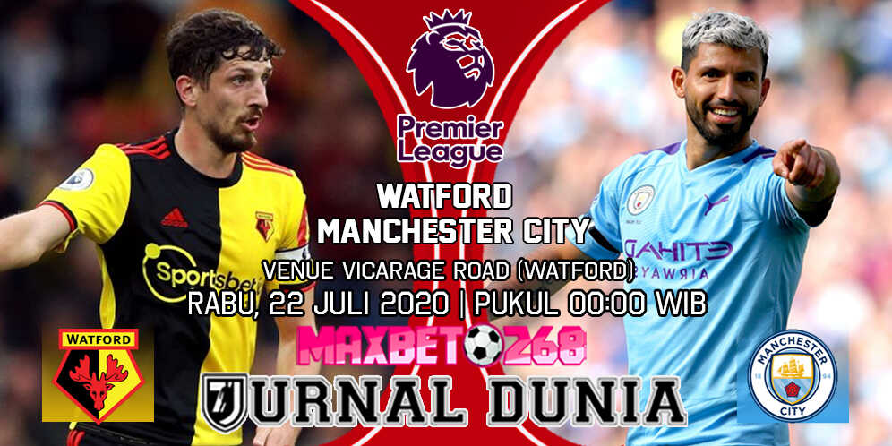 Prediksi Watford vs Manchester City 22 Juli 2020 Pukul 00:00 WIB
