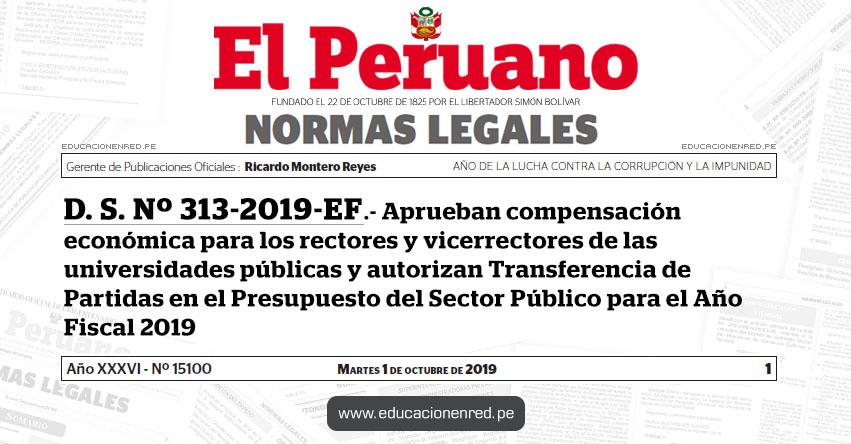 D. S. Nº 313-2019-EF - Aprueban compensación económica para los rectores y vicerrectores de las universidades públicas y autorizan Transferencia de Partidas en el Presupuesto del Sector Público para el Año Fiscal 2019