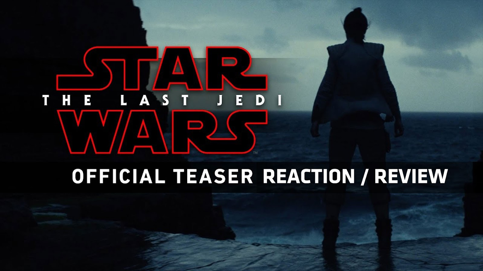 reaction to trailer for Star Wars: Episode VIII - The Last Jedi