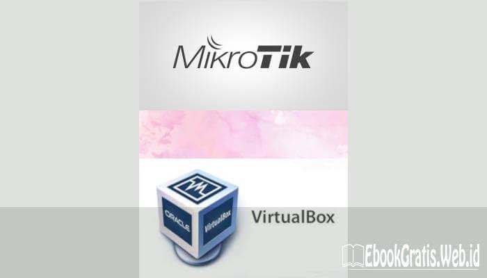 Ebook Cara Tepat Meng-Install Mikrotik Pada Virtual Box