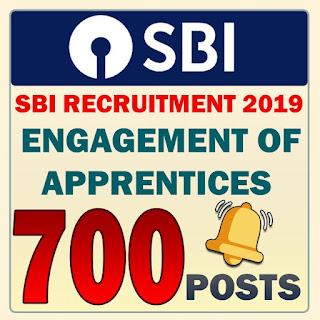 SBI RECRUITMENT 2019 : ENGAGEMENT OF APPRENTICES | 700 VACANCIES