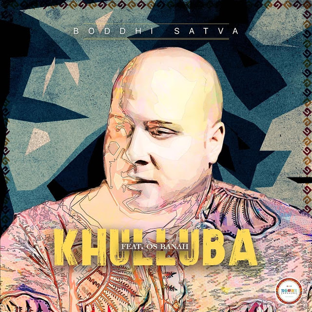 Boddhi Satva Ft Os Banah - Khulluba download free mp3 2018