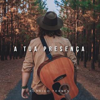 A Tua Presença - Rodrigo Torres