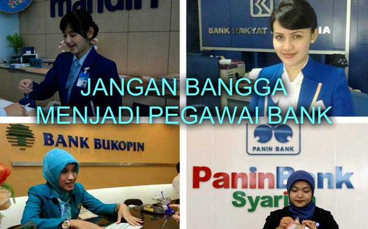 Jangan Bangga Jadi Pegawai Bank