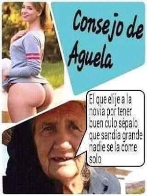 consejo de abuela, el que elige a la novia por tener buen culo, sépalo, sandía grande nadie se la come solo